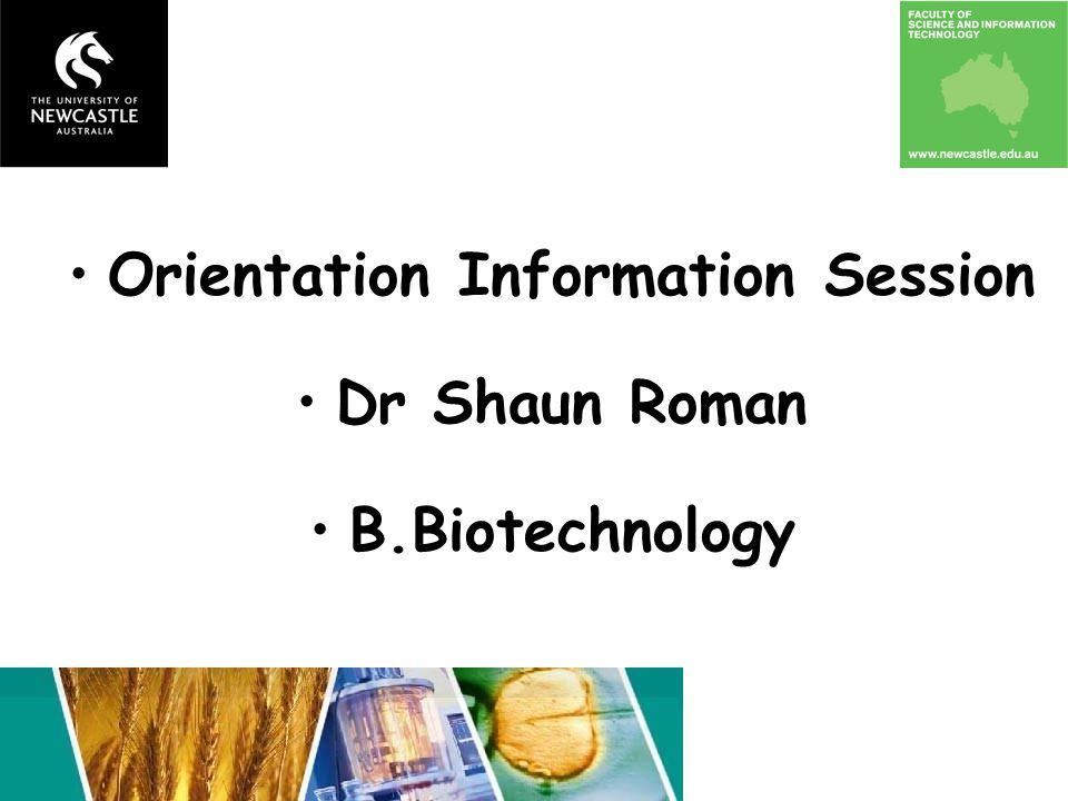 Orientation Information Session Dr Shaun Roman B.Biotechnology