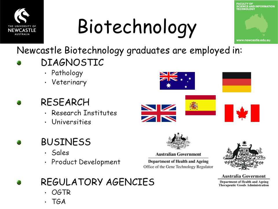 Newcastle Biotechnology graduates are employed in: DIAGNOSTIC Pathology Veterinary RESEARCH Research Institutes Universities BUSINESS Sales Product De