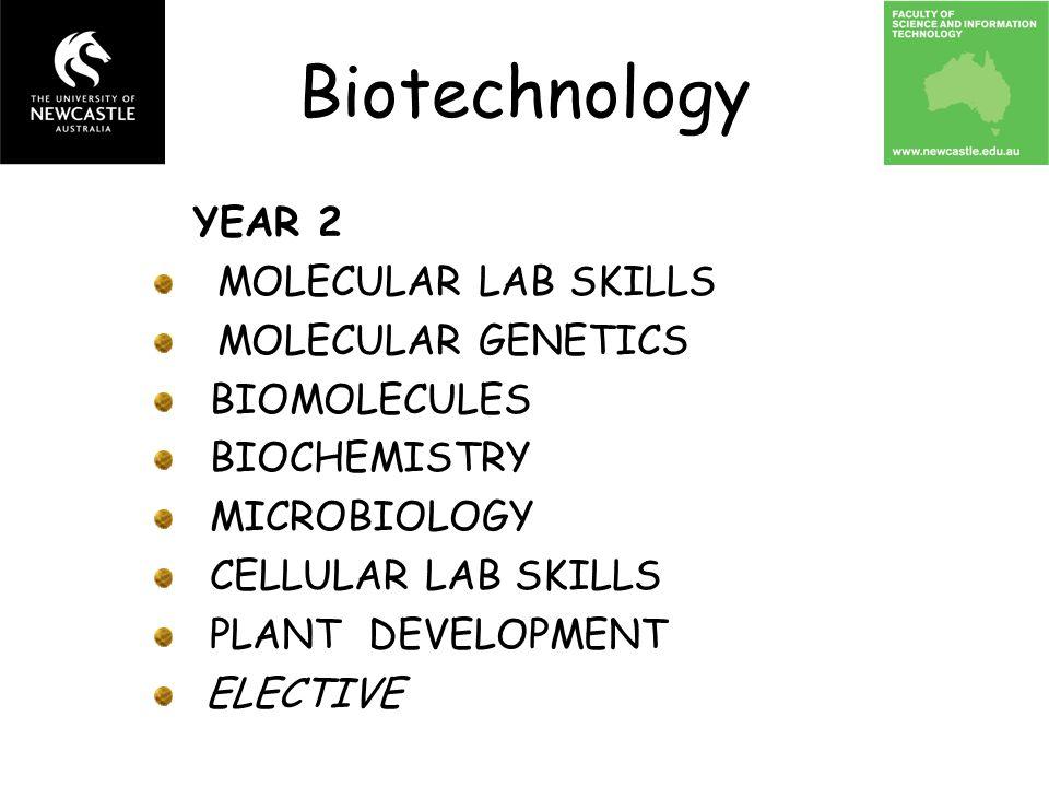 YEAR 2 MOLECULAR LAB SKILLS MOLECULAR GENETICS BIOMOLECULES BIOCHEMISTRY MICROBIOLOGY CELLULAR LAB SKILLS PLANT DEVELOPMENT ELECTIVE Biotechnology