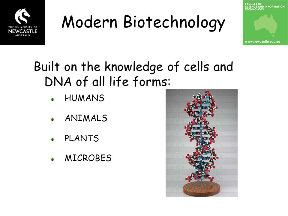 Built on the knowledge of cells and DNA of all life forms: HUMANS ANIMALS MICROBES PLANTS