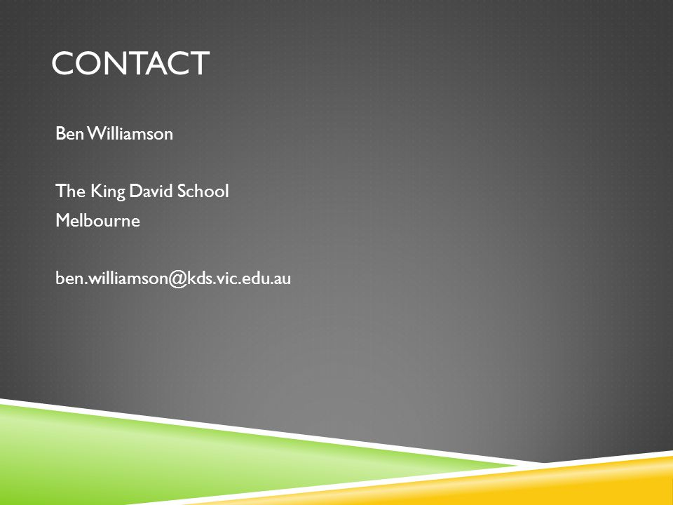 CONTACT Ben Williamson The King David School Melbourne ben.williamson@kds.vic.edu.au