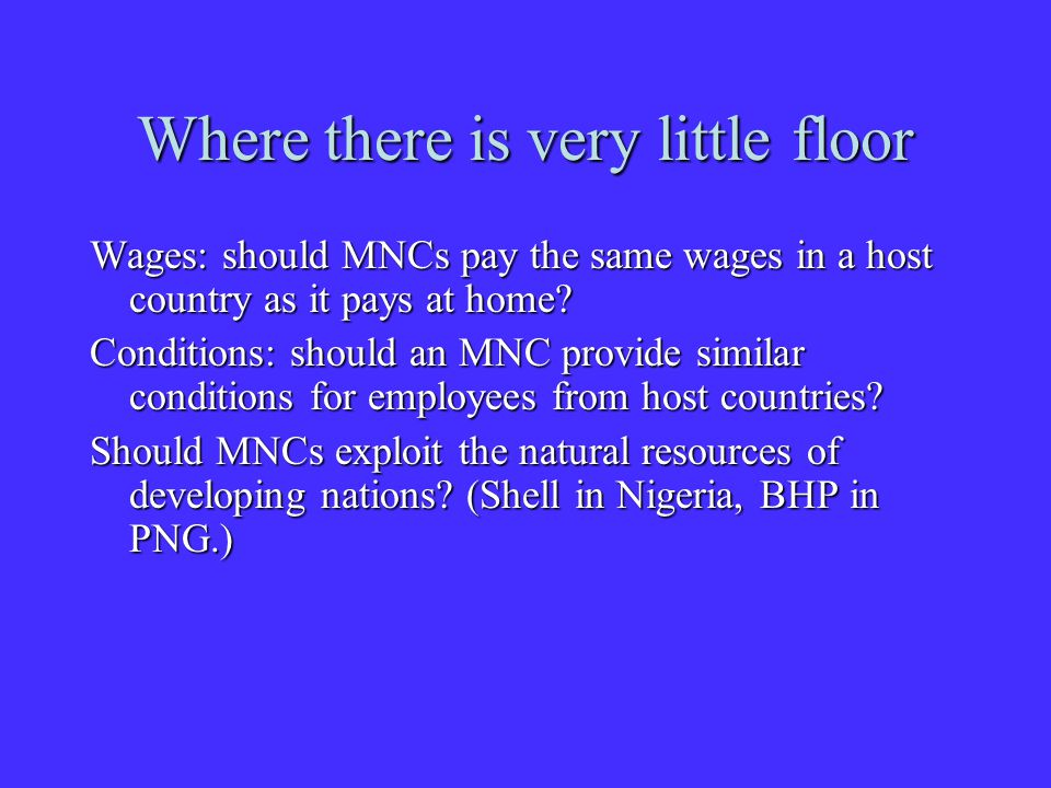 Where there is very little floor Wages: should MNCs pay the same wages in a host country as it pays at home.