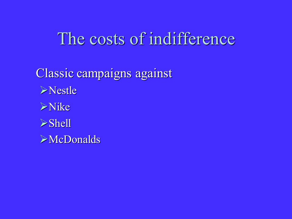 The costs of indifference Classic campaigns against  Nestle  Nike  Shell  McDonalds