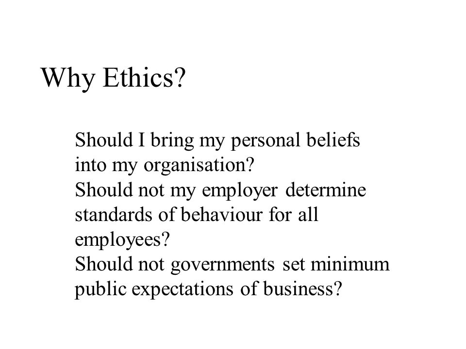 Why Ethics.You become a manager because of knowledge and skills, not to manage moral matters.