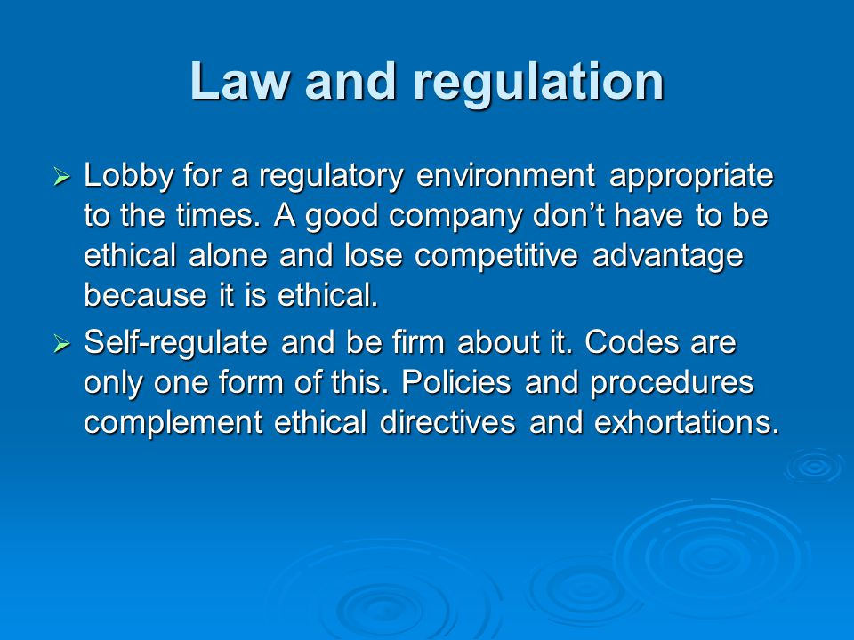 Law and regulation  Lobby for a regulatory environment appropriate to the times.