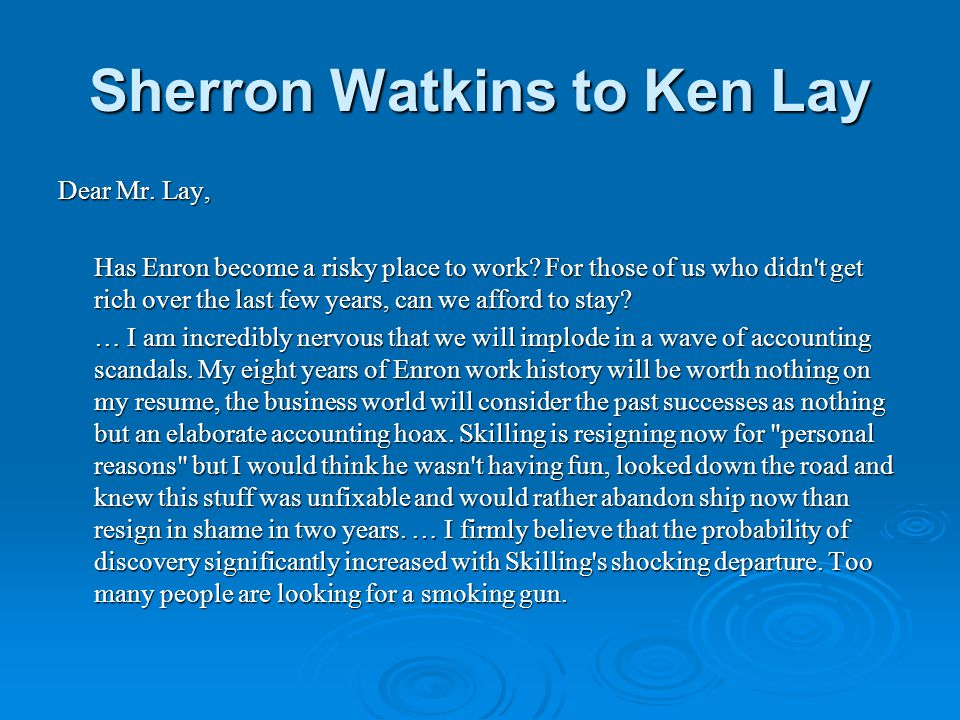 Sherron Watkins to Ken Lay Dear Mr. Lay, Has Enron become a risky place to work.