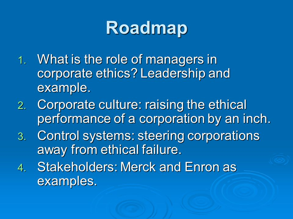 Roadmap 1. What is the role of managers in corporate ethics.