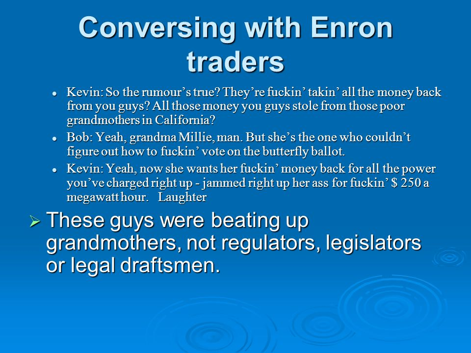 Conversing with Enron traders Kevin: So the rumour's true.