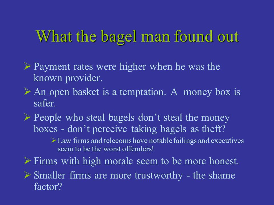 What the bagel man found out  Payment rates were higher when he was the known provider.  An open basket is a temptation. A money box is safer.  Peo
