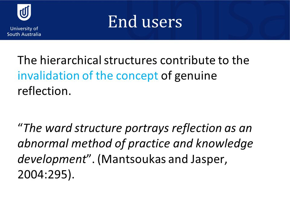 End users The hierarchical structures contribute to the invalidation of the concept of genuine reflection.