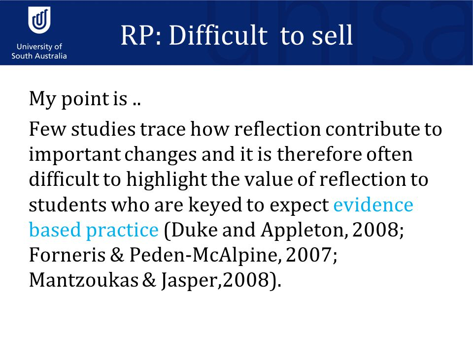 RP: Difficult to sell My point is.. Few studies trace how reflection contribute to important changes and it is therefore often difficult to highlight
