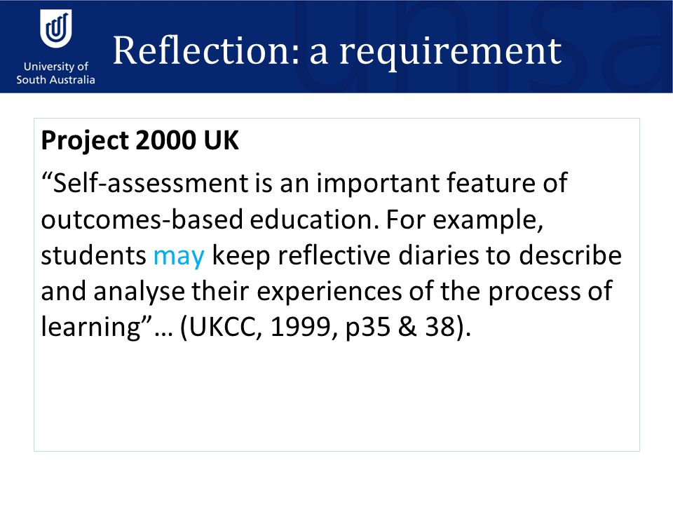 "Reflection: a requirement Project 2000 UK ""Self-assessment is an important feature of outcomes-based education. For example, students may keep reflect"