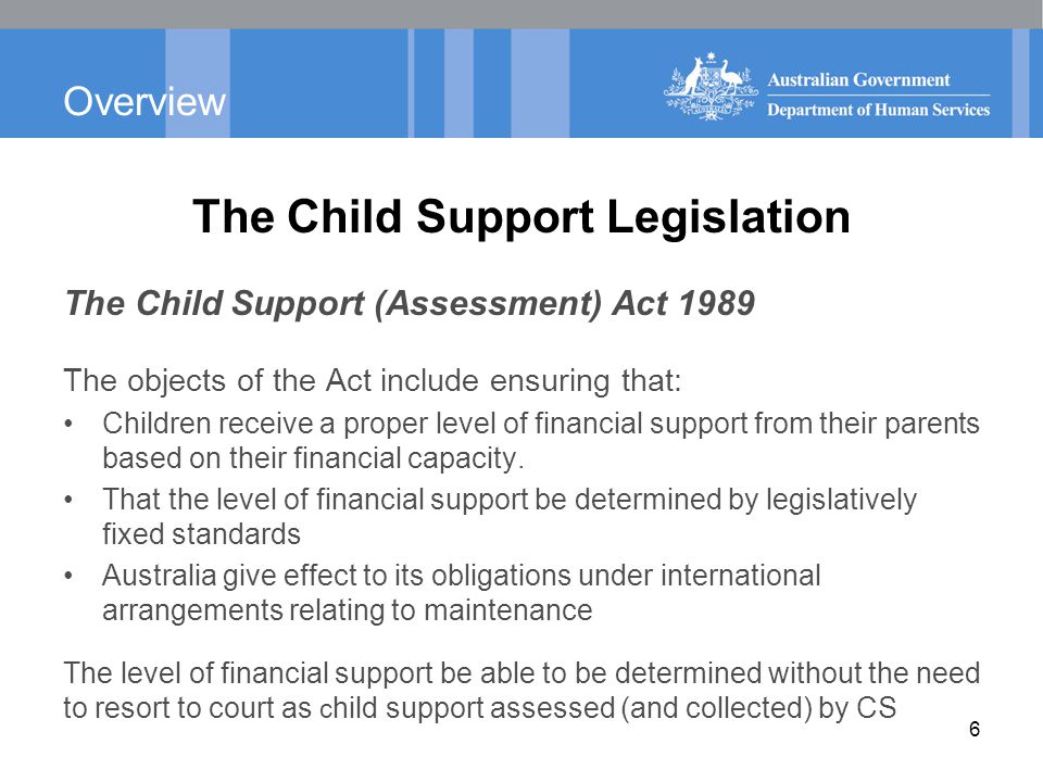 Overview Child Support Legislative changes The Assessment Act Amendments included: 1992: From 1 July - administrative review, change of assessment [Part 6A].