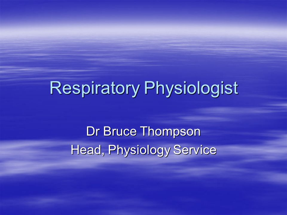 Respiratory Physiologist Dr Bruce Thompson Head, Physiology Service
