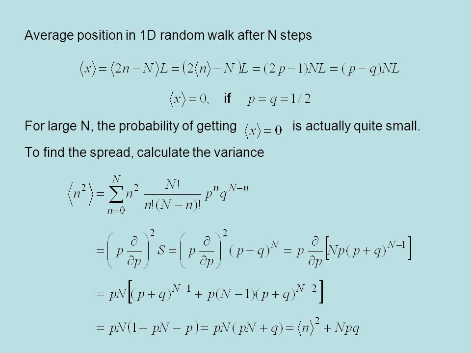 Average position in 1D random walk after N steps For large N, the probability of getting is actually quite small. To find the spread, calculate the va