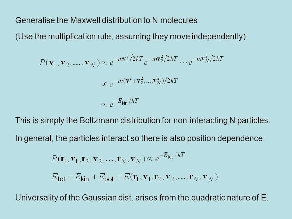 Generalise the Maxwell distribution to N molecules (Use the multiplication rule, assuming they move independently) This is simply the Boltzmann distri