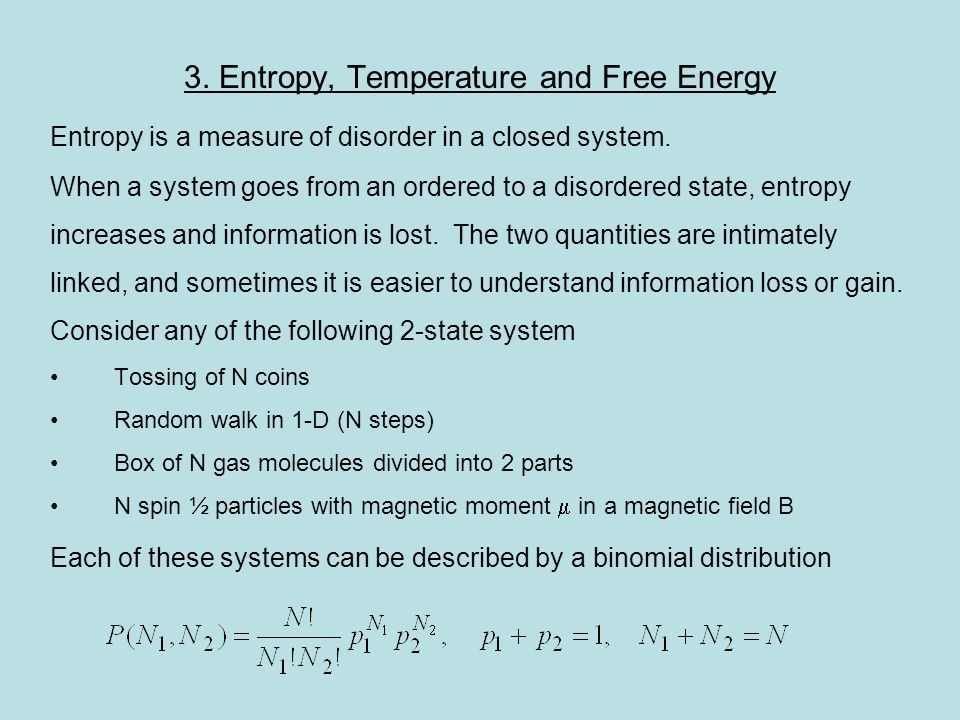 3. Entropy, Temperature and Free Energy Entropy is a measure of disorder in a closed system. When a system goes from an ordered to a disordered state,