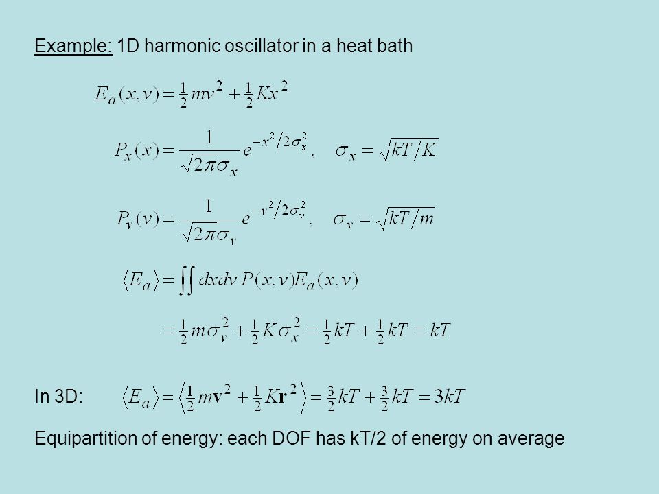 Example: 1D harmonic oscillator in a heat bath In 3D: Equipartition of energy: each DOF has kT/2 of energy on average