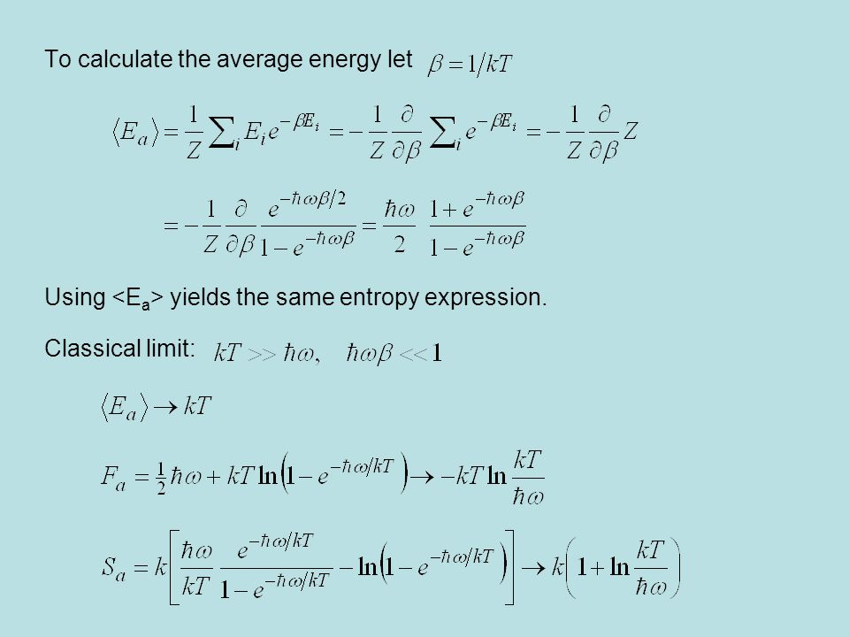To calculate the average energy let Using yields the same entropy expression. Classical limit: