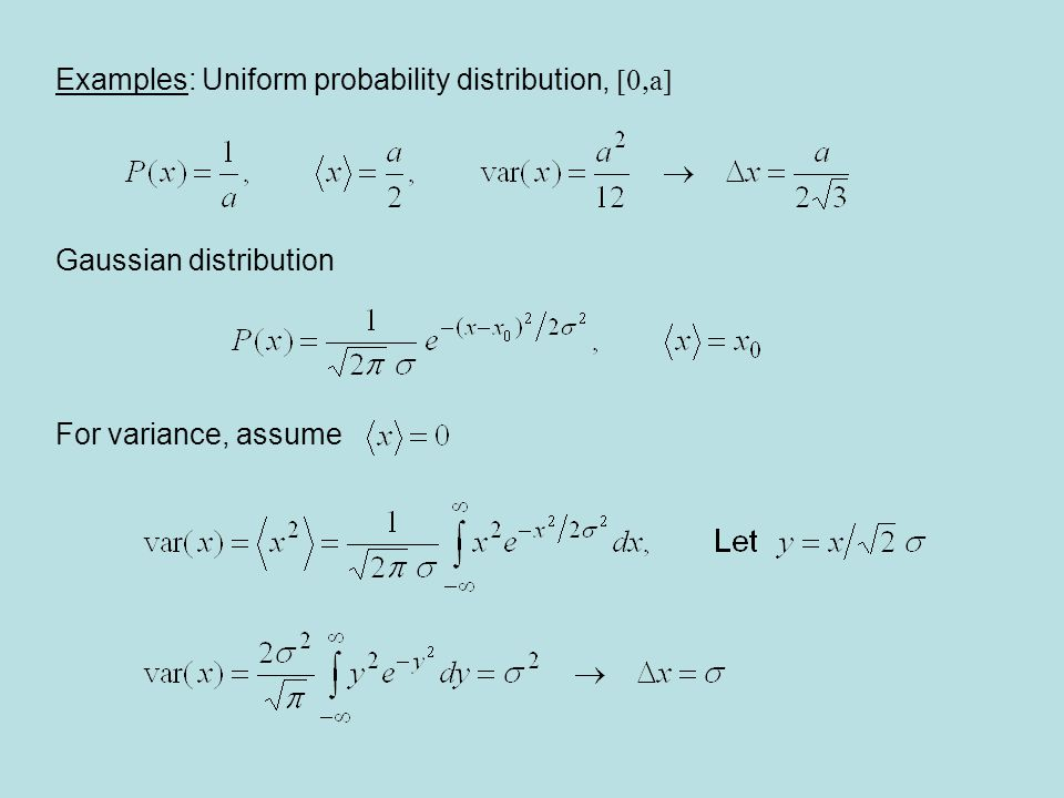 Examples: Uniform probability distribution,  a  Gaussian distribution For variance, assume