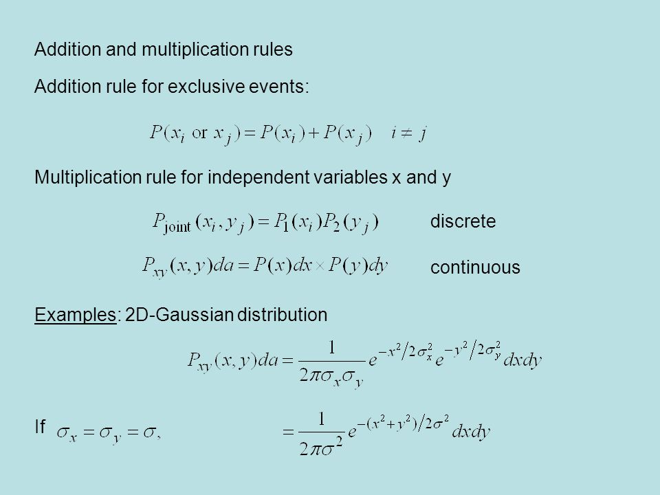 Addition and multiplication rules Addition rule for exclusive events: Multiplication rule for independent variables x and y discrete continuous Exampl