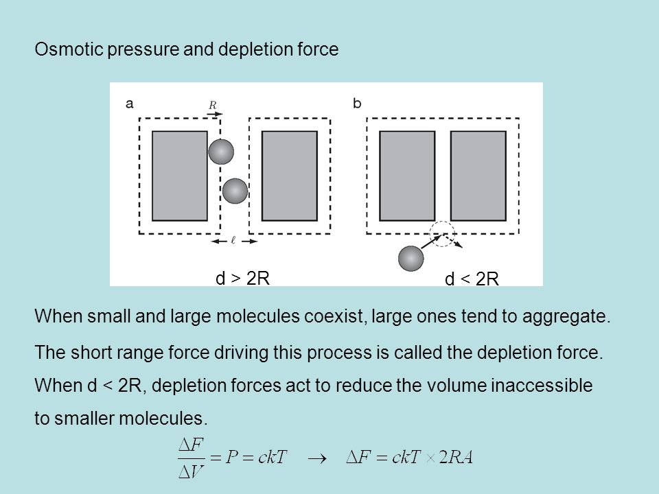 Osmotic pressure and depletion force When small and large molecules coexist, large ones tend to aggregate.