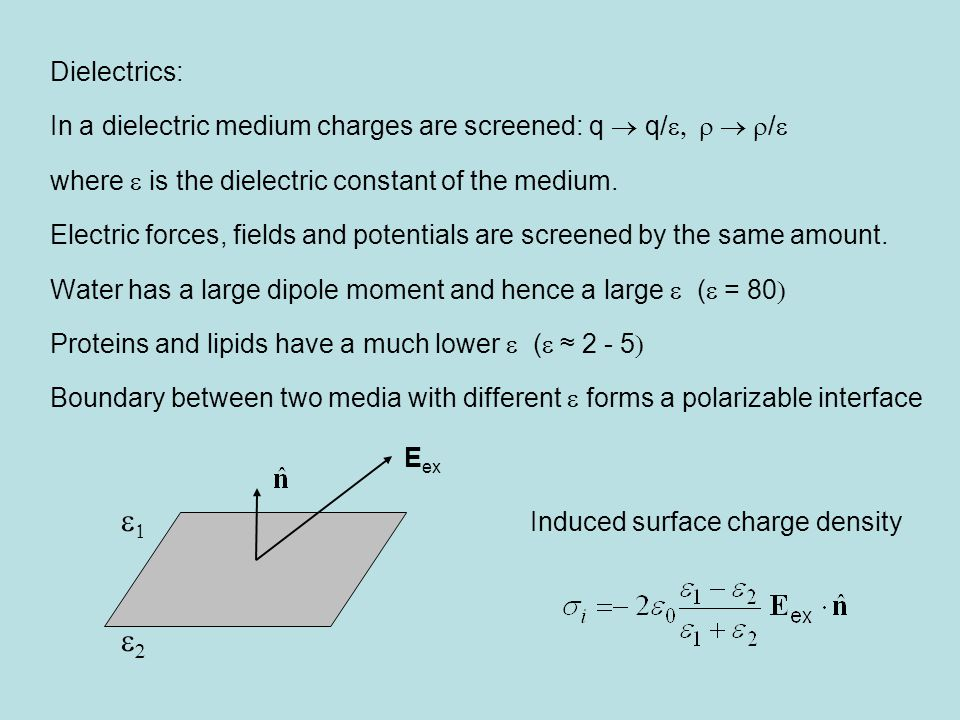 Dielectrics: In a dielectric medium charges are screened: q  q/   /  where  is the dielectric constant of the medium.