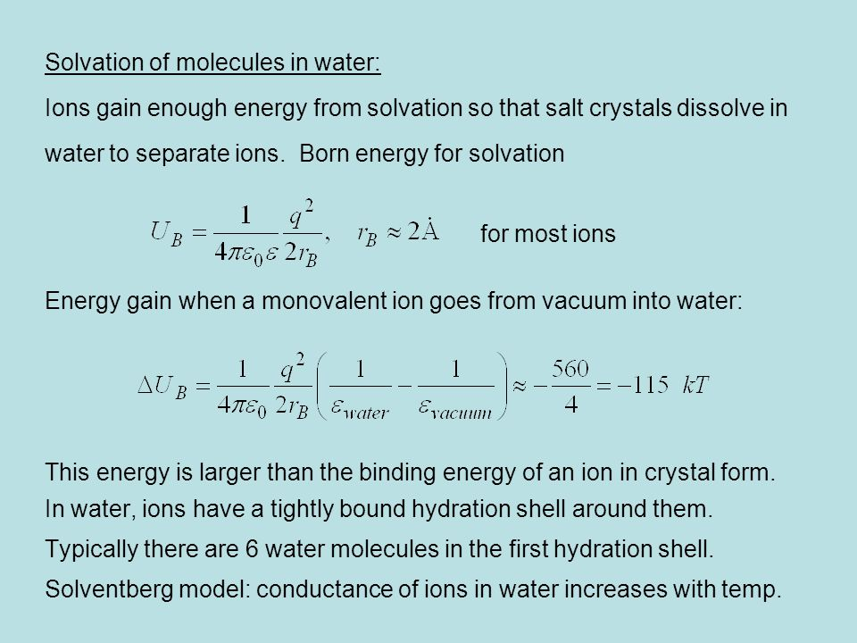 Solvation of molecules in water: Ions gain enough energy from solvation so that salt crystals dissolve in water to separate ions.
