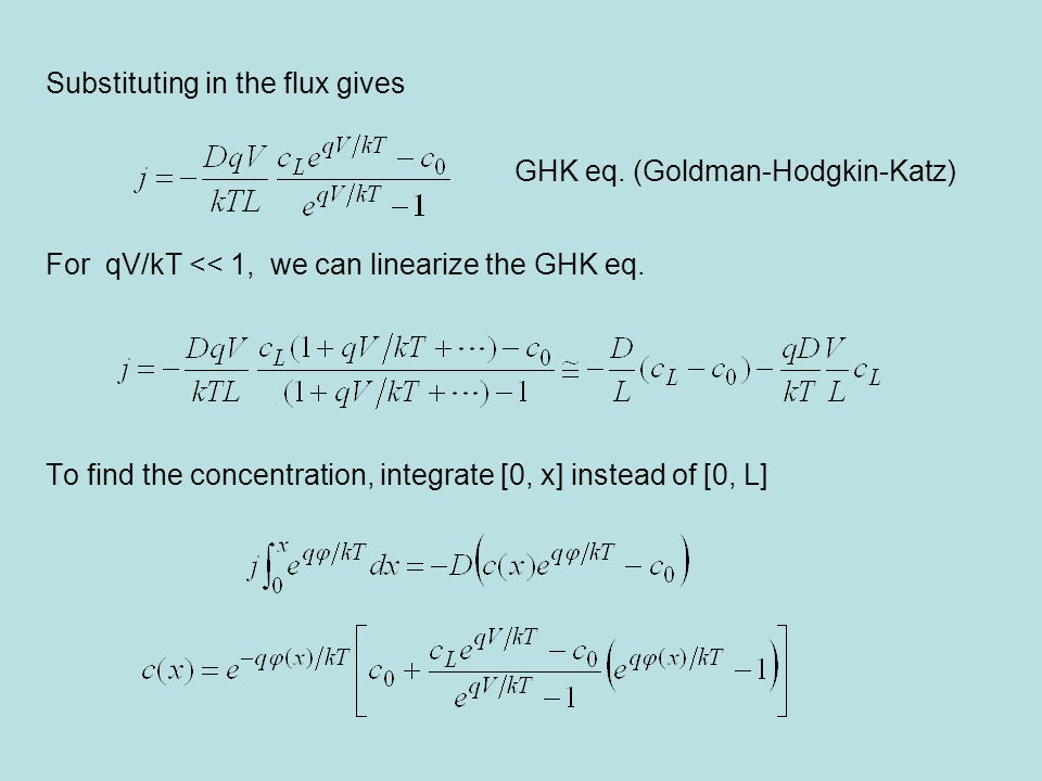Substituting in the flux gives For qV/kT << 1, we can linearize the GHK eq.