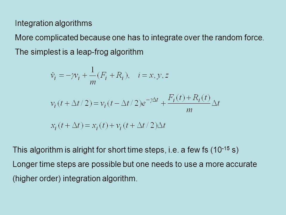 Integration algorithms More complicated because one has to integrate over the random force.