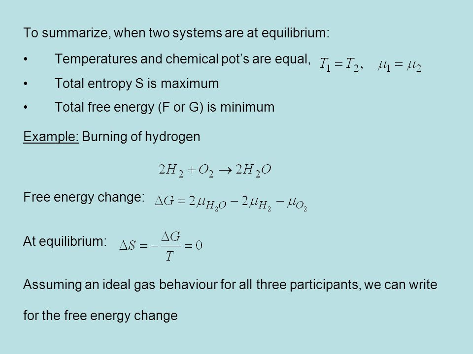 To summarize, when two systems are at equilibrium: Temperatures and chemical pot's are equal, Total entropy S is maximum Total free energy (F or G) is