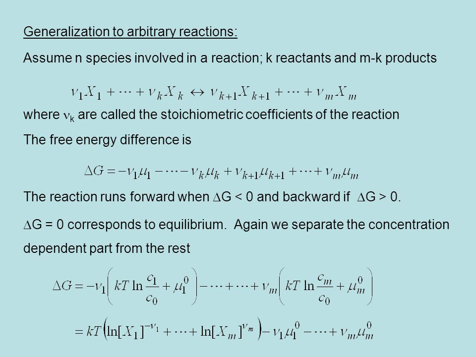 Generalization to arbitrary reactions: Assume n species involved in a reaction; k reactants and m-k products where k are called the stoichiometric coe