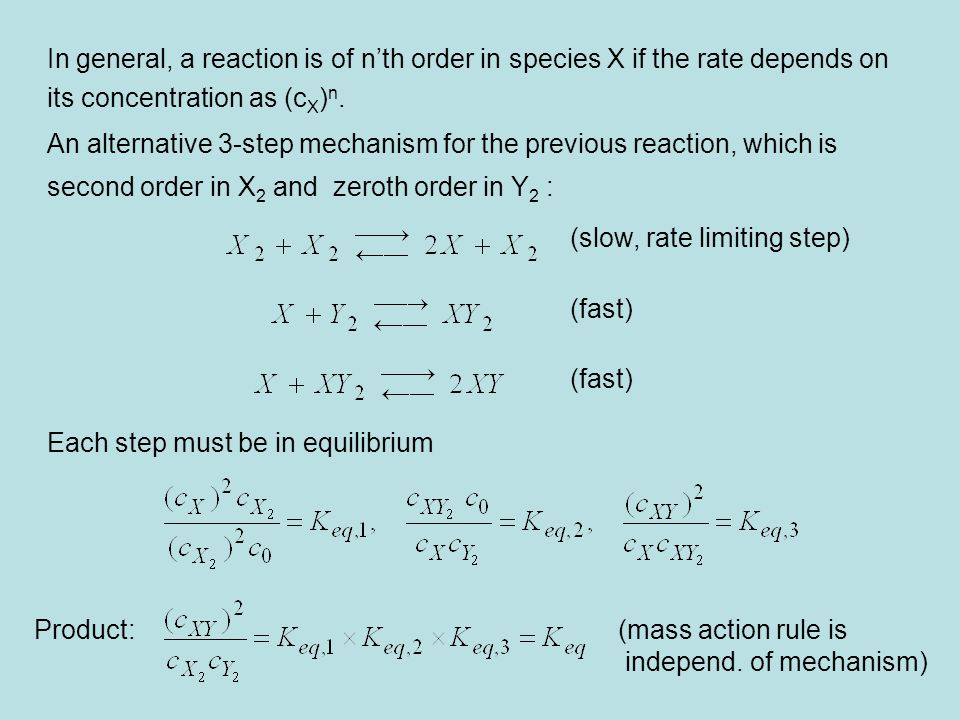 In general, a reaction is of n'th order in species X if the rate depends on its concentration as (c X ) n. An alternative 3-step mechanism for the pre