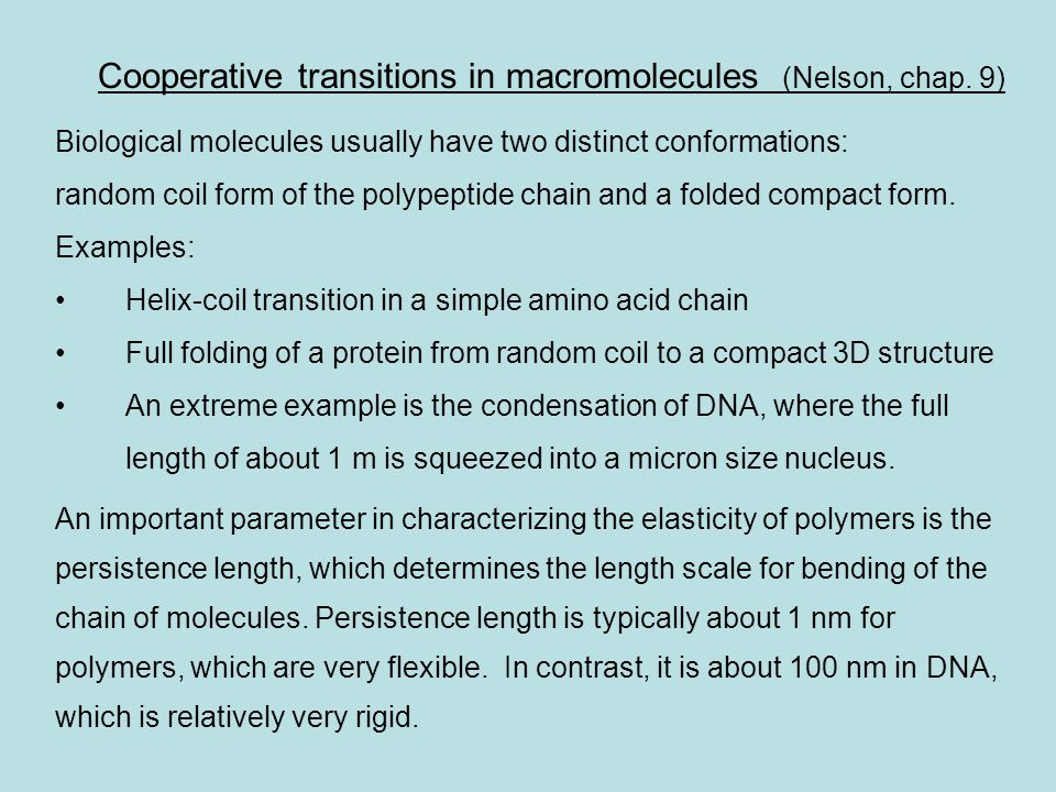 Cooperative transitions in macromolecules (Nelson, chap. 9) Biological molecules usually have two distinct conformations: random coil form of the poly