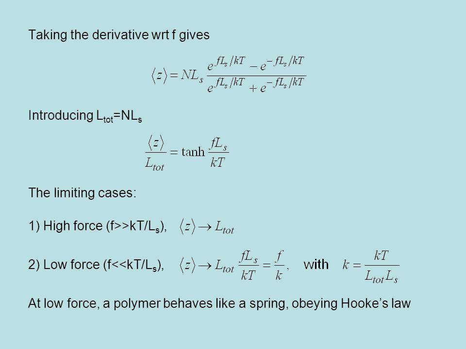 Taking the derivative wrt f gives Introducing L tot =NL s The limiting cases: 1) High force (f>>kT/L s ), 2) Low force (f<<kT/L s ), At low force, a p