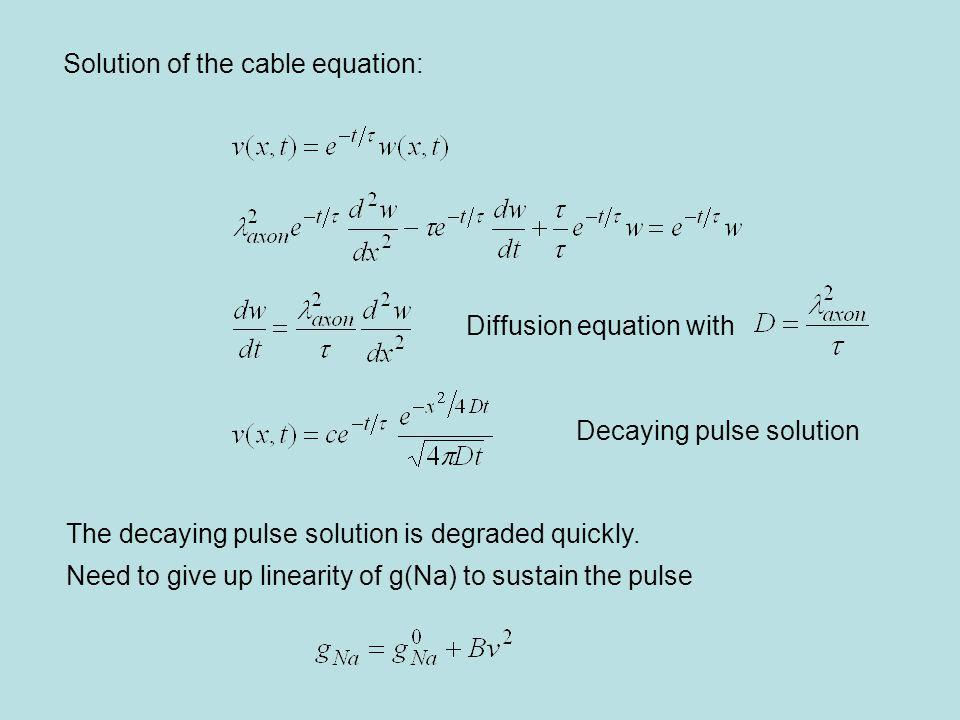 Solution of the cable equation: Diffusion equation with The decaying pulse solution is degraded quickly.