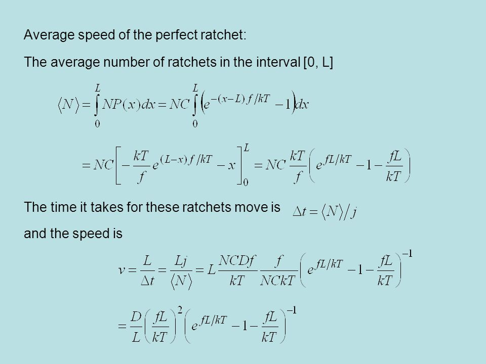 Too complicated to make sense, so consider the limits: Plot of the ratchet speed / (2D/L) as a function of z = fL/kT Activation barrier kicks in around fL = 5 kT → activation barrier
