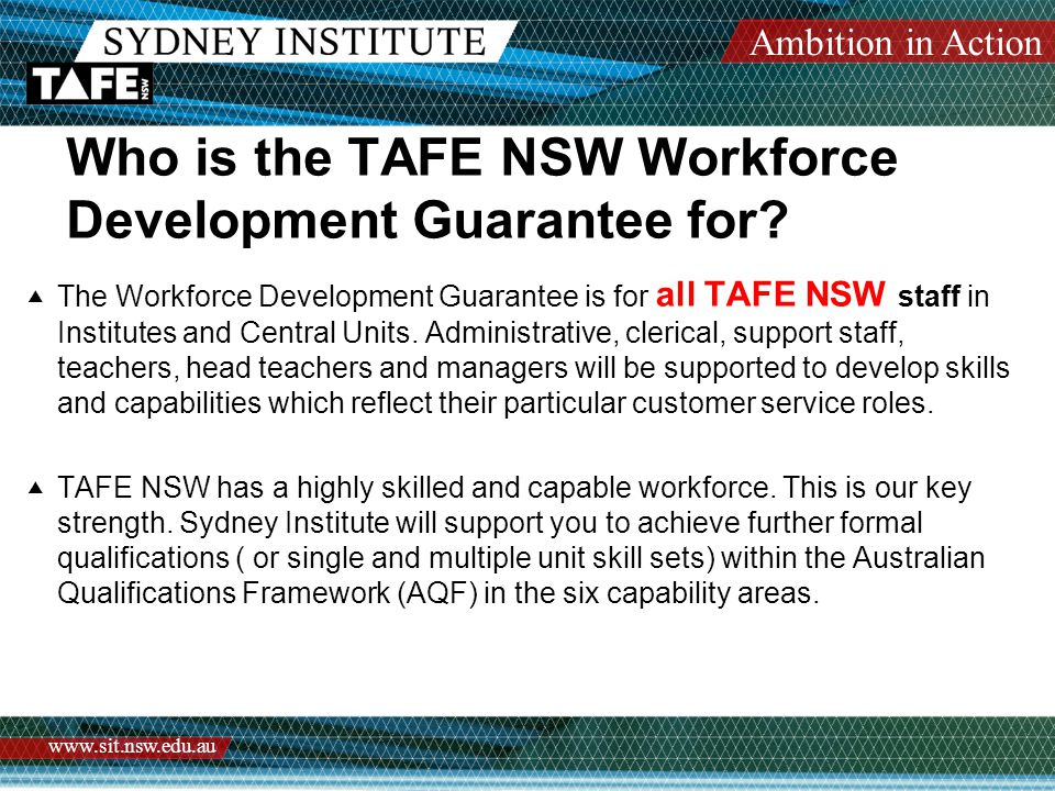 Ambition in Action www.sit.nsw.edu.au Who is the TAFE NSW Workforce Development Guarantee for?  The Workforce Development Guarantee is for all TAFE N