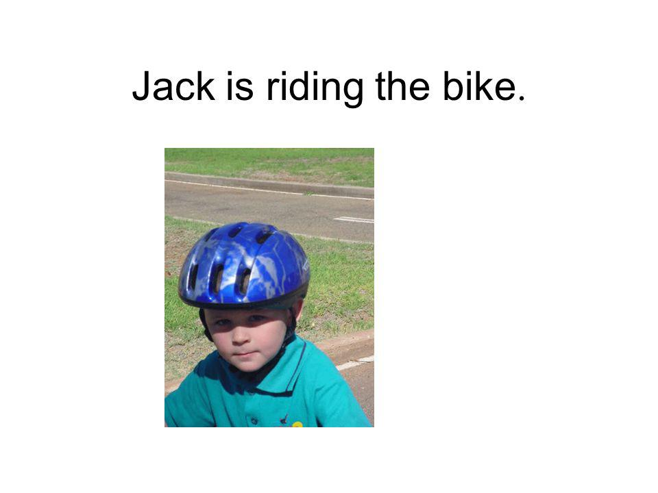 Jack is riding the bike.