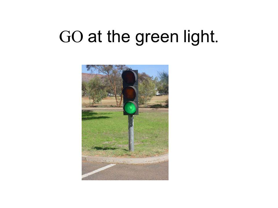 GO at the green light.