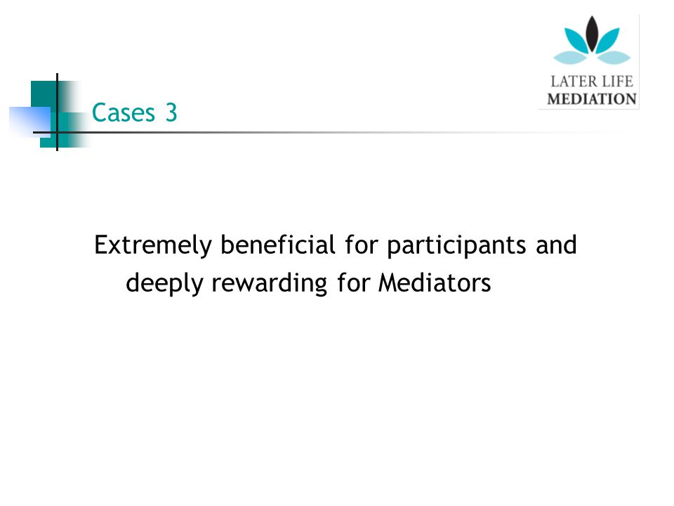 Cases 3 Extremely beneficial for participants and deeply rewarding for Mediators