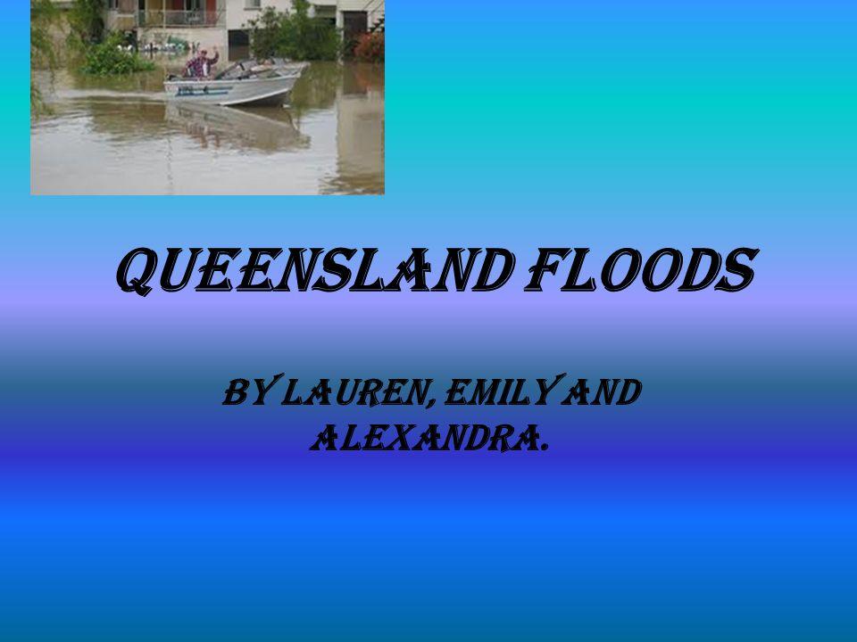 Queensland Floods By Lauren, Emily and Alexandra.