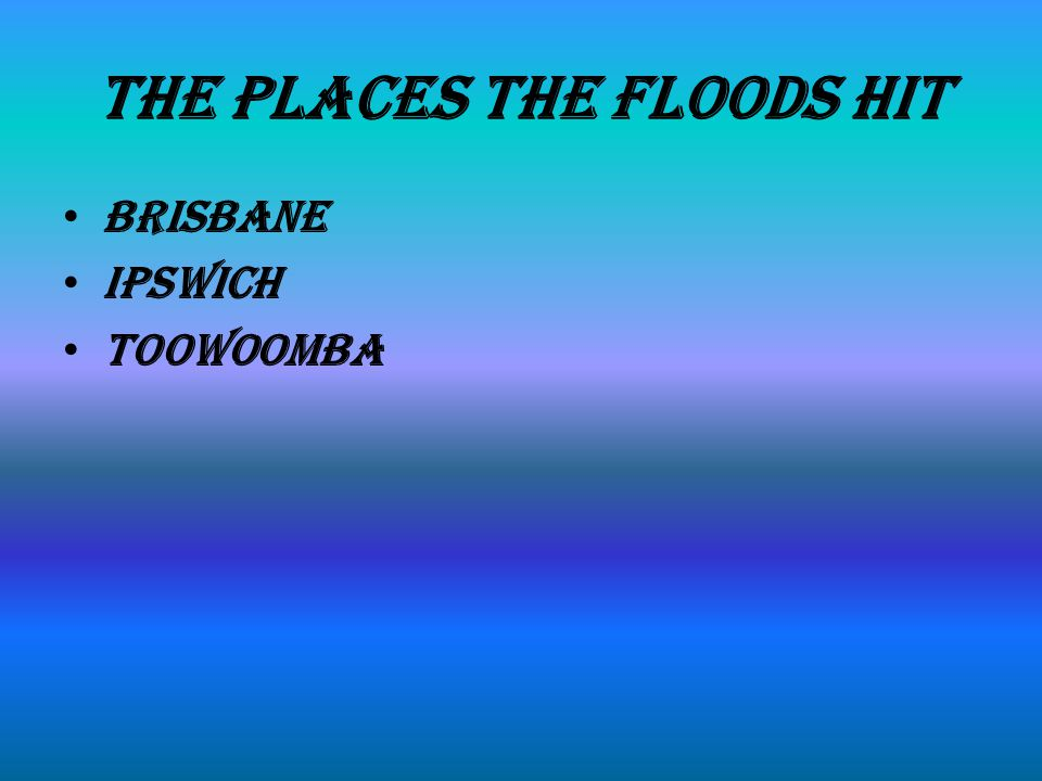 The Places The Floods Hit Brisbane Ipswich Toowoomba