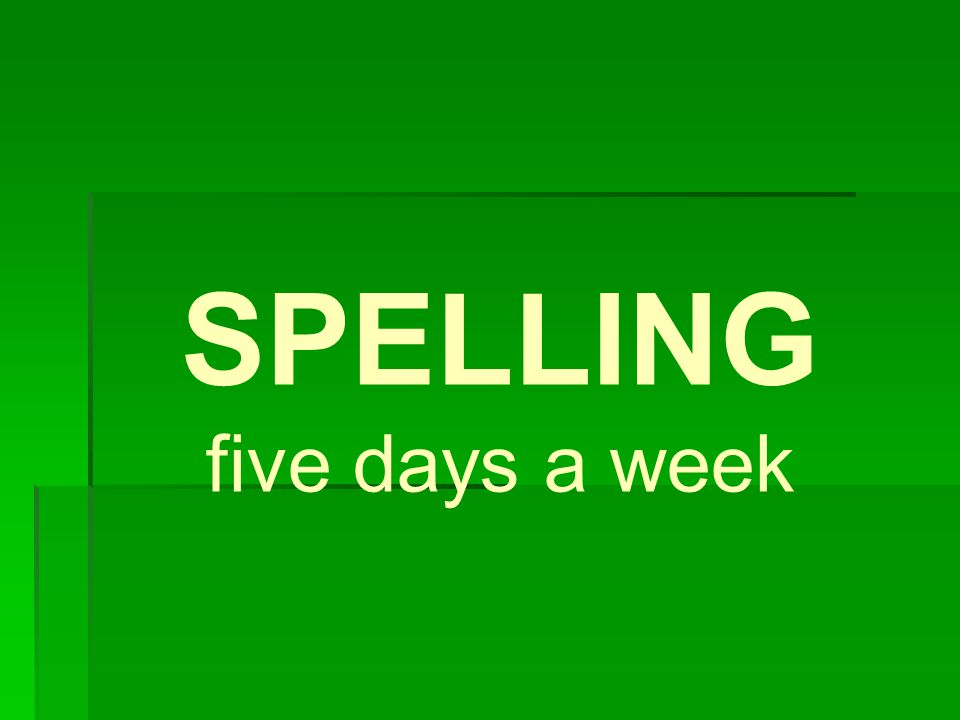 SPELLING five days a week