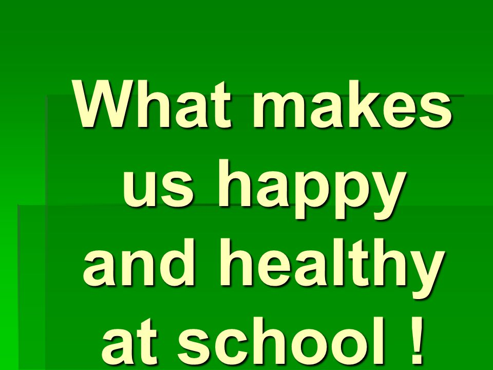 What makes us happy and healthy at school !