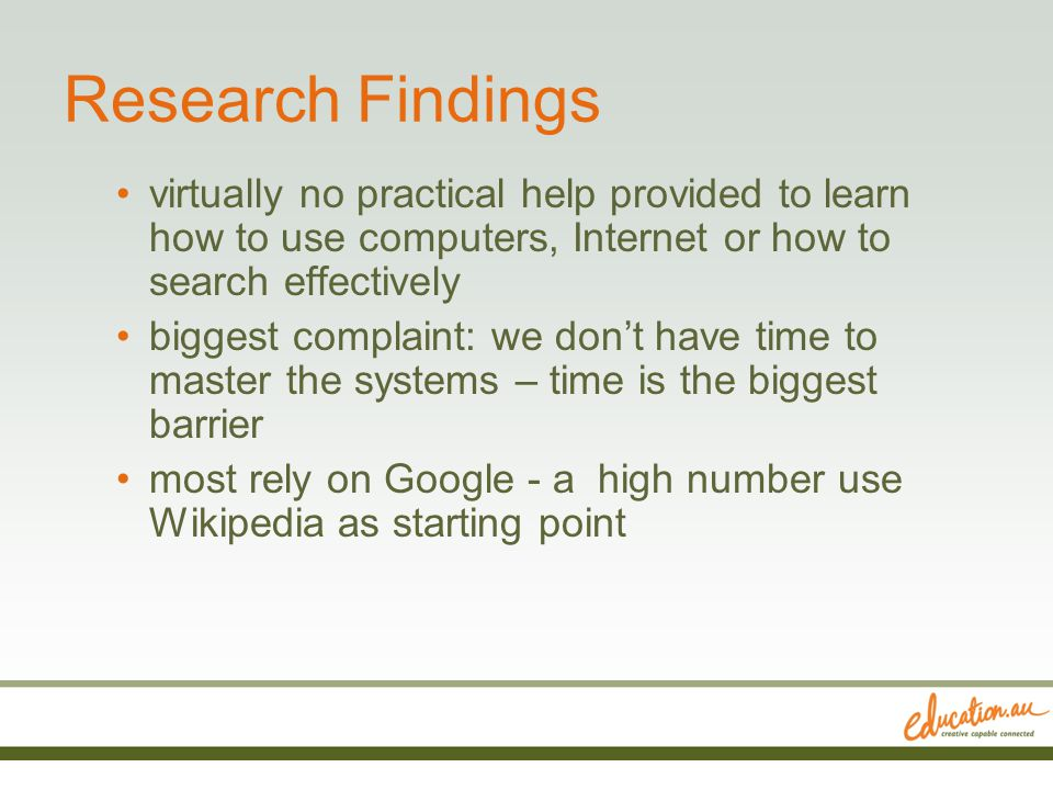 Research Findings virtually no practical help provided to learn how to use computers, Internet or how to search effectively biggest complaint: we don'