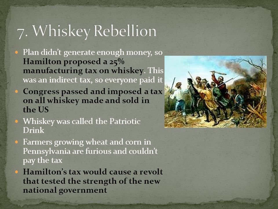 Plan didn't generate enough money, so Hamilton proposed a 25% manufacturing tax on whiskey.