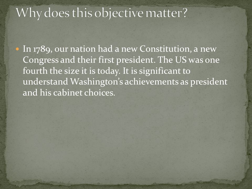 In 1789, our nation had a new Constitution, a new Congress and their first president.