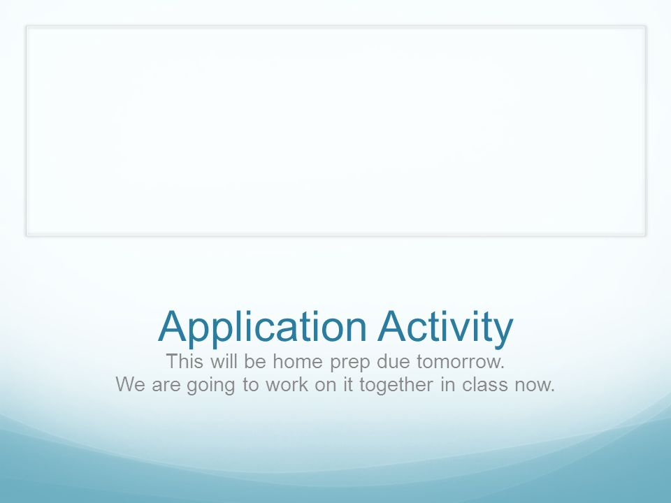 Application Activity This will be home prep due tomorrow.