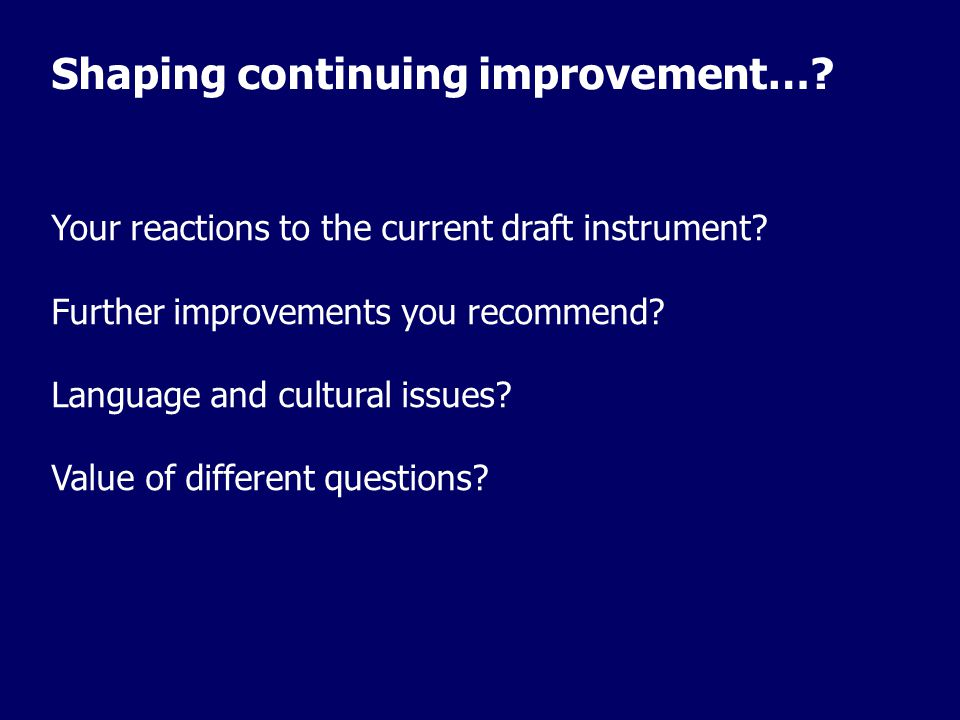 Shaping continuing improvement…. Your reactions to the current draft instrument.